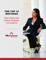 The Top 12 Mistakes Made When Dealing with Difficult Workplace Conversations